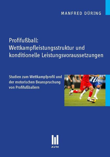 Profifußball: Wettkampfleistungsstruktur und konditionelle Leistungsvoraussetzungen - Coverbild