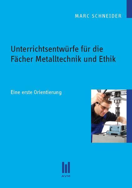 Unterrichtsentwürfe für die Fächer Metalltechnik und Ethik - Coverbild