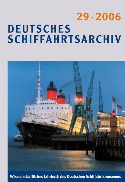 Deutsches Schiffahrtsarchiv. Wissenschaftliches Jahrbuch des Deutschen Schiffahrtsmuseums DSA 29/2006 - Coverbild