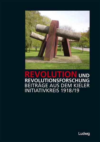 Revolution und Revolutionsforschung – Beiträge aus dem Kieler Initiativkreis 1918/19 - Coverbild