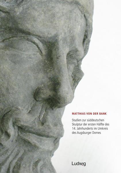 Studien zur süddeutschen Skulptur der ersten Hälfte des 14. Jahrhunderts im Umkreis des Augsburger Domes - Coverbild