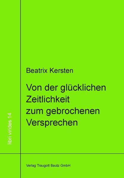 Von der glücklichen Zeitlichkeit zum gebrochenem Versprechen  Ein philosophisches Panorama des Augenblicks von Goethe über Nietzsche bis Adorno - Coverbild
