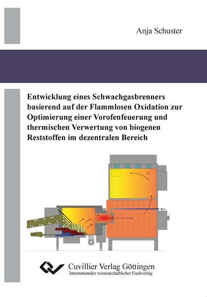 Entwicklung eines Schwachgasbrenners basierend auf der Flammenlosen Oxidation zur Optimierung einer Vorofenfeuerung und thermischen Verwertung von biogenen Reststoffen im dezentralen Bereich - Coverbild
