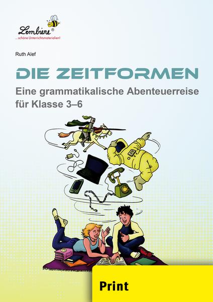 Die Zeitformen. Eine grammatikalische Abenteuerreise für Klasse 3–6 - Coverbild