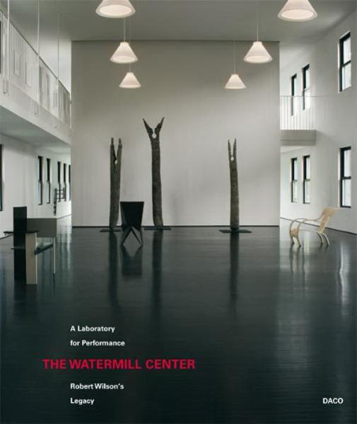 The Watermill Center - A Laboratory for Performance - Robert Wilson's Legacy - Coverbild