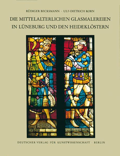 Corpus Vitrearum medii Aevi Deutschland / Die mittelalterlichen Glasmalereien in Lüneburg und den Heideklöstern - Coverbild