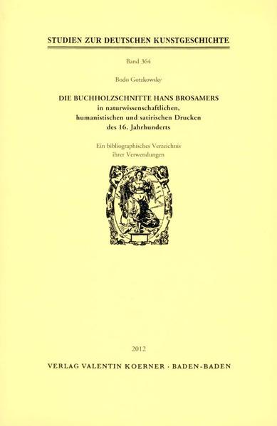Die Buchholzschnitte Hans Brosamers in naturwissenschaftlichen, satirischen und humanistischen Drucken des 16. Jahrhunderts. - Coverbild