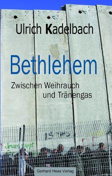Bethlehem Zwischen Weihrauch und Tränengas - Coverbild