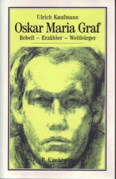 Oskar Maria Graf. Rebell - Erzähler - Weltbürger - Coverbild