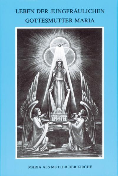 Leben der jungfräulichen Gottesmutter Maria. Geheimnisvolle Stadt Gottes / Leben der jungfräulichen Gottesmutter Maria - Coverbild