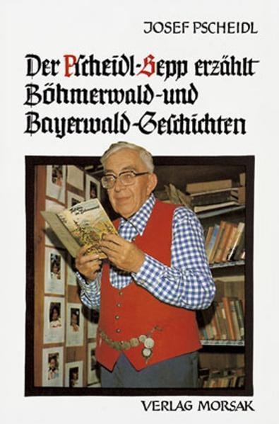 Der Pscheidl-Sepp erzählt Böhmerwald- und Bayerwald-Geschichten - Coverbild