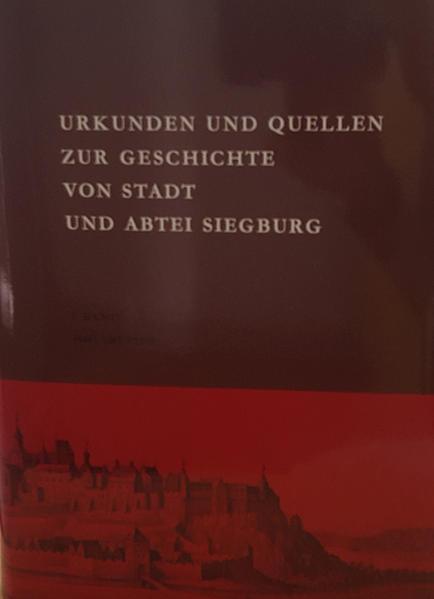Urkunden und Quellen zur Geschichte von Stadt und Abtei Siegburg - Coverbild