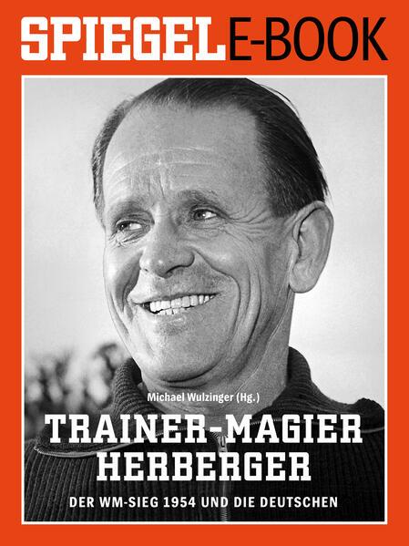Trainer-Magier Sepp Herberger - Der WM-Sieg 1954 und die Deutschen - Coverbild