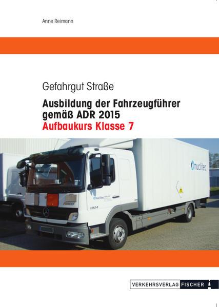 Ausbildung der Fahrzeugführer gemäß ADR 2015 - Aufbaukurs Klasse 7 - Coverbild