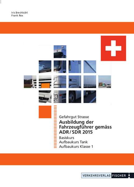 Ausbildung der Fahrzeugführer gemäss ADR/SDR 2015 Gefahrgut Strasse - Coverbild