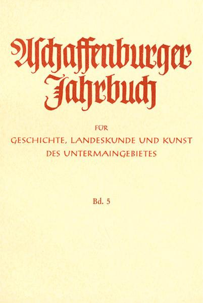 Aschaffenburger Jahrbuch für Geschichte, Landeskunde und Kunst des Untermaingebietes / Aschaffenburger Jahrbuch für Geschichte, Landeskunde und Kunst des Untermaingebietes Bd. 5 - Coverbild