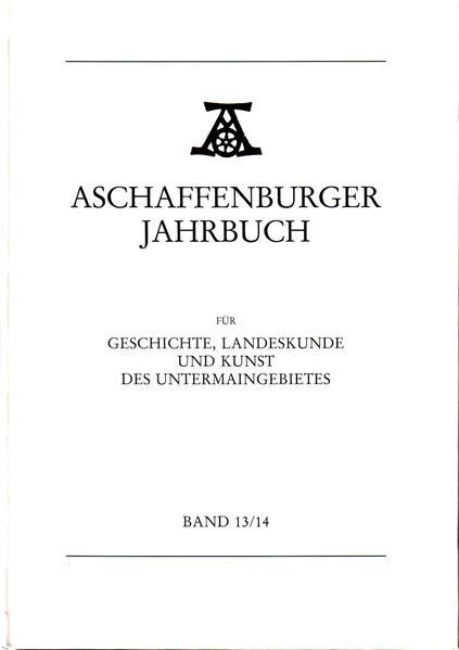 Aschaffenburger Jahrbuch für Geschichte, Landeskunde und Kunst des Untermaingebietes / Aschaffenburger Jahrbuch für Geschichte, Landeskunde und Kunst des Untermaingebietes Bd. 13/14 - Coverbild