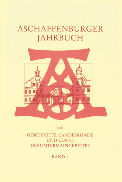 Aschaffenburger Jahrbuch für Geschichte, Landeskunde und Kunst des Untermaingebietes / Aschaffenburger Jahrbuch für Geschichte, Landeskunde und Kunst des Untermaingebietes Bd. 1 - Coverbild