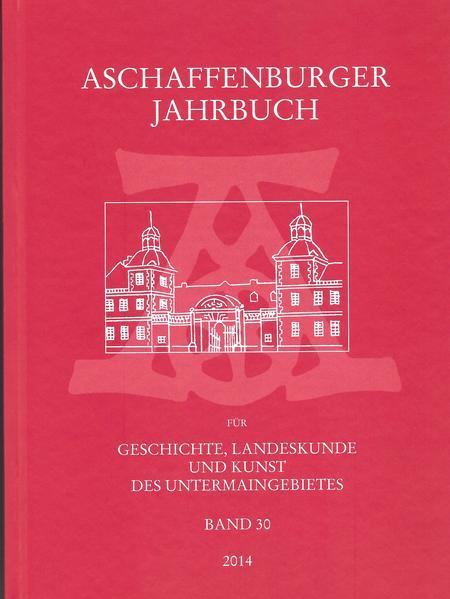 Aschaffenburger Jahrbuch für Geschichte, Landeskunde und Kunst des Untermaingebietes Bd. 30 - Coverbild