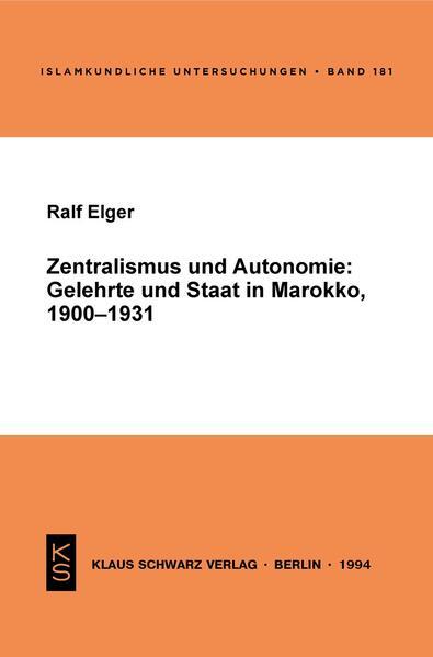 Zentralismus und Autonomie: Gelehrte und Staat in Marokko, 1900-1931 - Coverbild