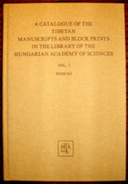 A Catalogue of the Tibetan Manuscripts and Block Prints in the Library of the Hungarian Academy of Sciences - Coverbild
