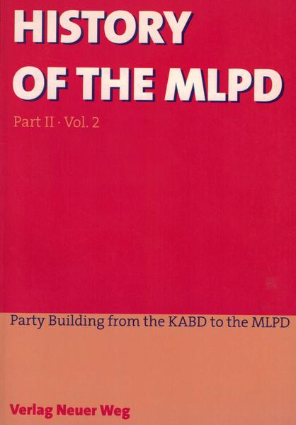 History of the MLPD / Party Building from the KABD to the MLPD - Coverbild