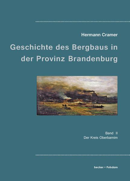 Beiträge zur Geschichte des Bergbaues in der Provinz Brandenburg. - Coverbild