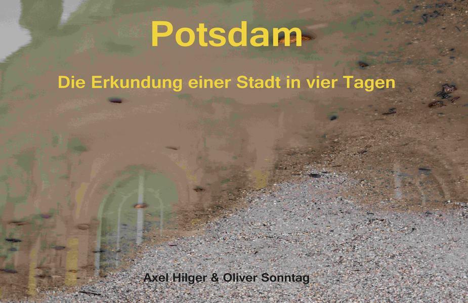 Potsdam. Die Erkundung einer Stadt in vier Tagen PDF Herunterladen