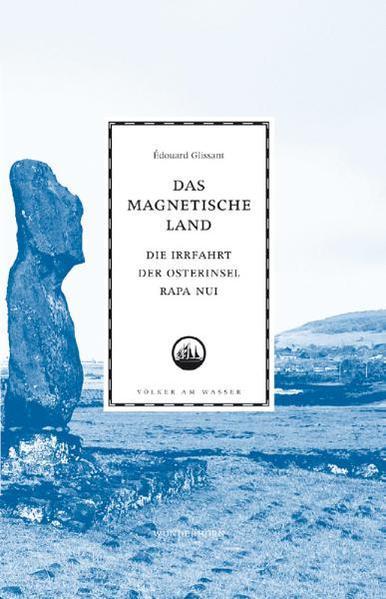 Das magnetische Land. Die Irrfahrt der Osterinsel Rapa Nui. - Coverbild
