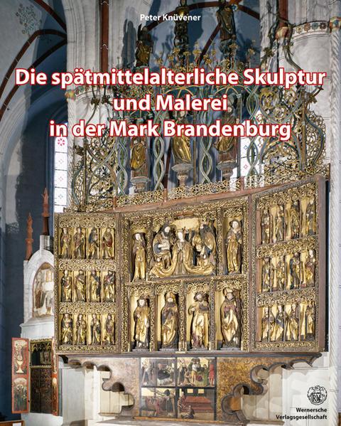 Die spätmittelaterliche Skulptur und Malerei in der Mark Brandenburg - Coverbild