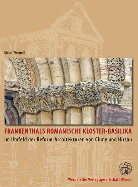 Frankenthals romanische Kloster-Basilika im Umfeld der Reformarchitekturen von Cluny und Hirsau - Coverbild