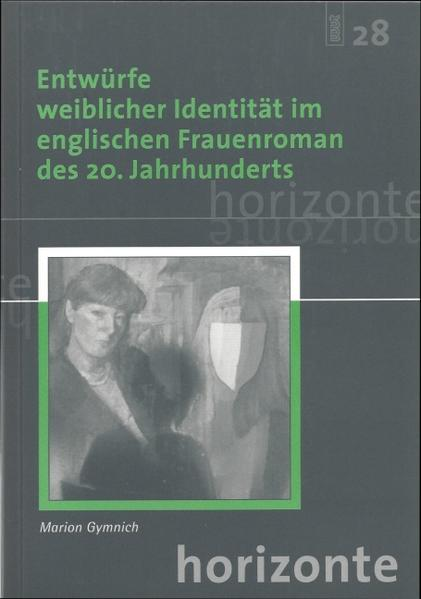 Entwürfe weiblicher Identität im englischen Frauenroman des 20. Jahrhunderts - Coverbild