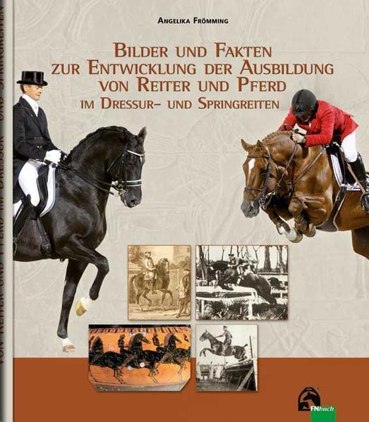 Bilder und Fakten zur Entwicklung der Ausbildung von Reiter und Pferd im Dressur- und Springreiten - Coverbild