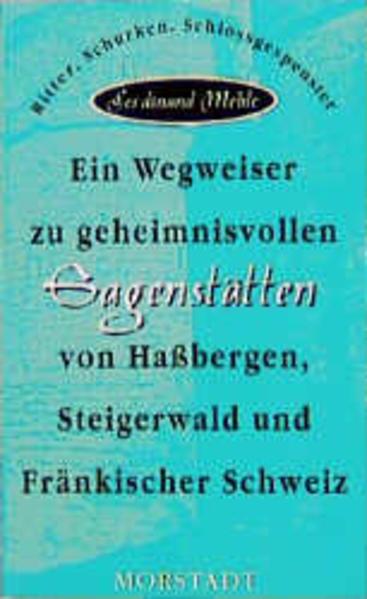 Ein Wegweiser zu geheimnisvollen Sagenstätten von Hassbergen, Steigerwald und Fränkischer Schweiz - Coverbild