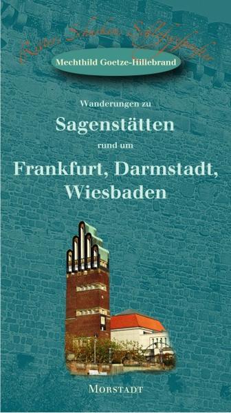 Wanderungen zu Sagenstätten rund um Frankfurt, Darmstadt, Wiesbaden - Coverbild