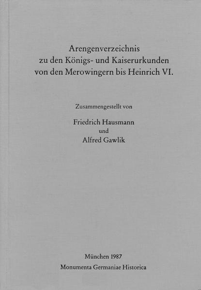 Hilfsmittel / Arengenverzeichnis zu den Königs- und Kaiserurkunden von den Merowingern bis Heinrich VI. - Coverbild