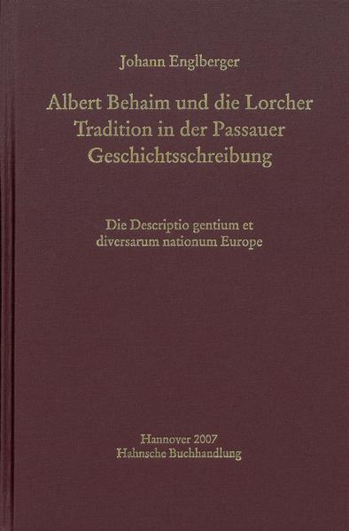 Albert Behaim und die Lorcher Tradition der Passauer Geschichtsschreibung - Coverbild