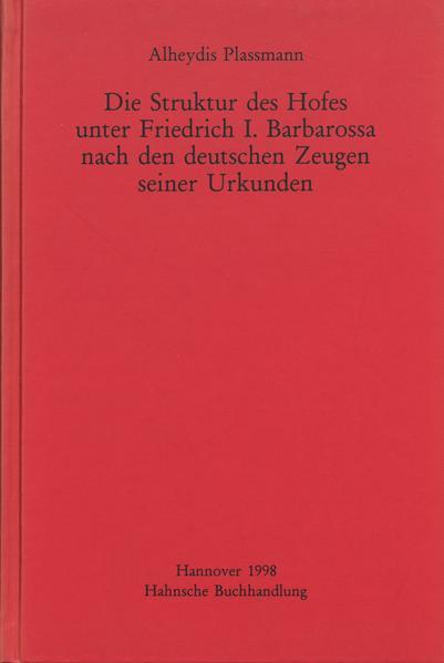 Die Struktur des Hofes unter Friedrich I. Barbarossa nach den deutschen Zeugen seiner Urkunden - Coverbild