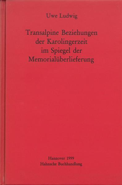 Transalpine Beziehungen der Karolingerzeit im Spiegel der Gedenküberlieferung - Coverbild