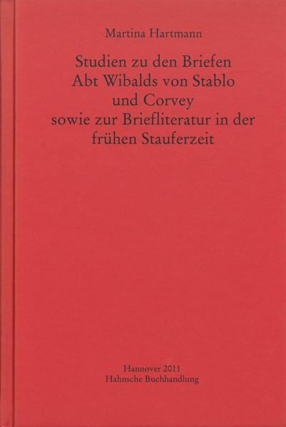 Studien zu den Briefen Abt Wibalds von Stablo und Corvey sowie zur Briefliteratur in der frühen Stauferzeit - Coverbild
