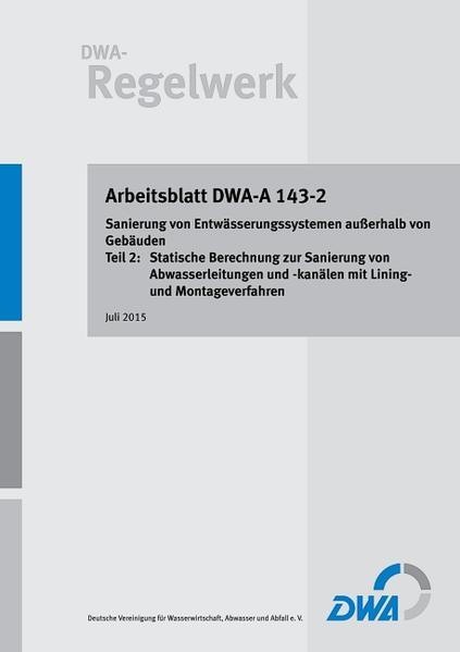 Arbeitsblatt DWA-A 143-2 Sanierung von Entwässerungssystemen außerhalb von Gebäuden Teil 2: Statische Berechnung zur Sanierung von Abwasserleitungen und -kanälen mit Lining- und Montageverfahren - Coverbild