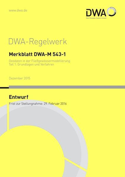 Merkblatt DWA-M 543-1 Geodaten in der Fließgewässermodellierung Teil 1: Grundlagen und Verfahren (Entwurf) - Coverbild