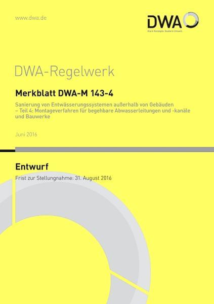 Merkblatt DWA-M 143-4 Sanierung von Entwässerungssystemen außerhalb von Gebäuden Teil 4: Montageverfahren für begehbare Abwasserleitungen und -kanäle und Bauwerke (Entwurf) - Coverbild