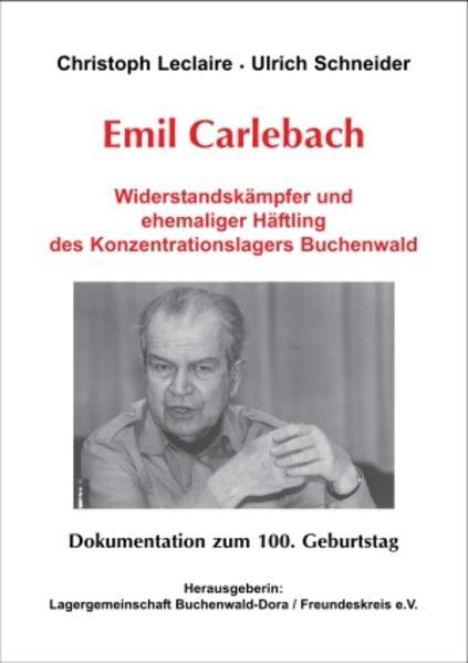 Emil Carlebach - Widerstandskämpfer und ehemaliger Häftling des Konzentrationslagers Buchenwald. Dokumentation zum 100. Geburtstag - Coverbild