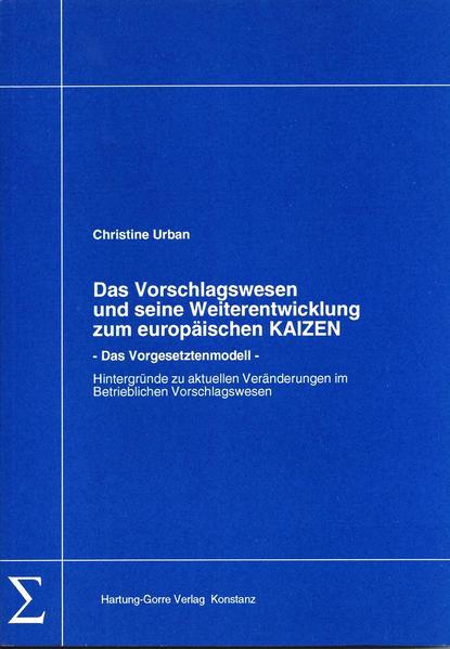 Das Vorschlagswesen und seine Weiterentwicklung zum europäischen KAIZEN - Das Vorgesetztenmodell - Coverbild