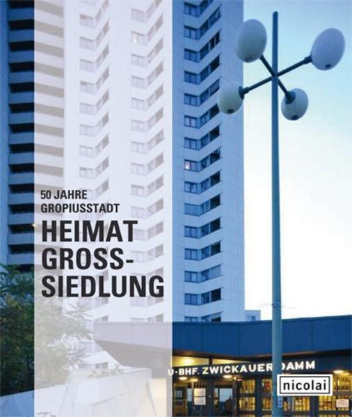 Heimat Großsiedlung. 50 Jahre Gropiusstadt - Coverbild