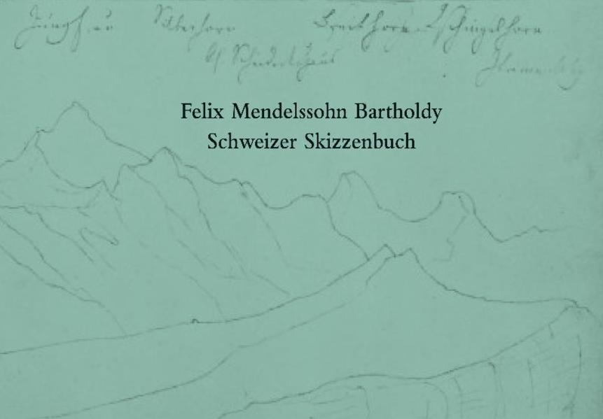 Felix Mendelssohn Bartholdy. Schweizer Skizzenbuch - Coverbild