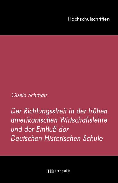 Der Richtungsstreit in der frühen amerikanischen Wirtschaftslehre und der Einfluss der deutschen historischen Schule - Coverbild