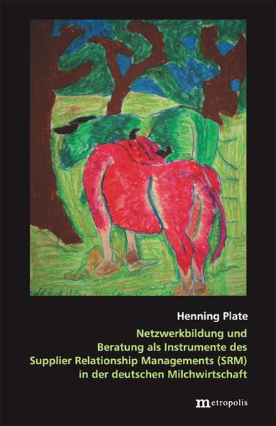 Netzwerkbildung und Beratung als Instrumente des Supplier Relationship Managements (SRM) in der deutschen Milchwirtschaft - Coverbild