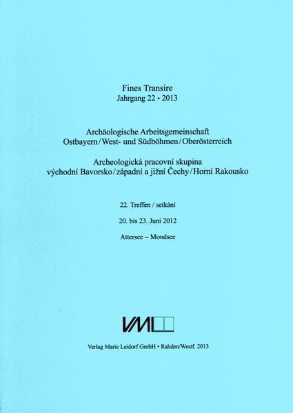 Archäologische Arbeitsgemeinschaft Ostbayern /West- und Südböhmen / Fines Transire. Archäologische Arbeitsgemeinschaft Ostbayern /West- und Südböhmen / Oberösterreich - Coverbild